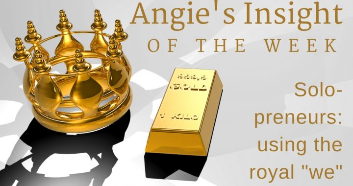 Angie's Insights-solopreneurs-using-royal-we